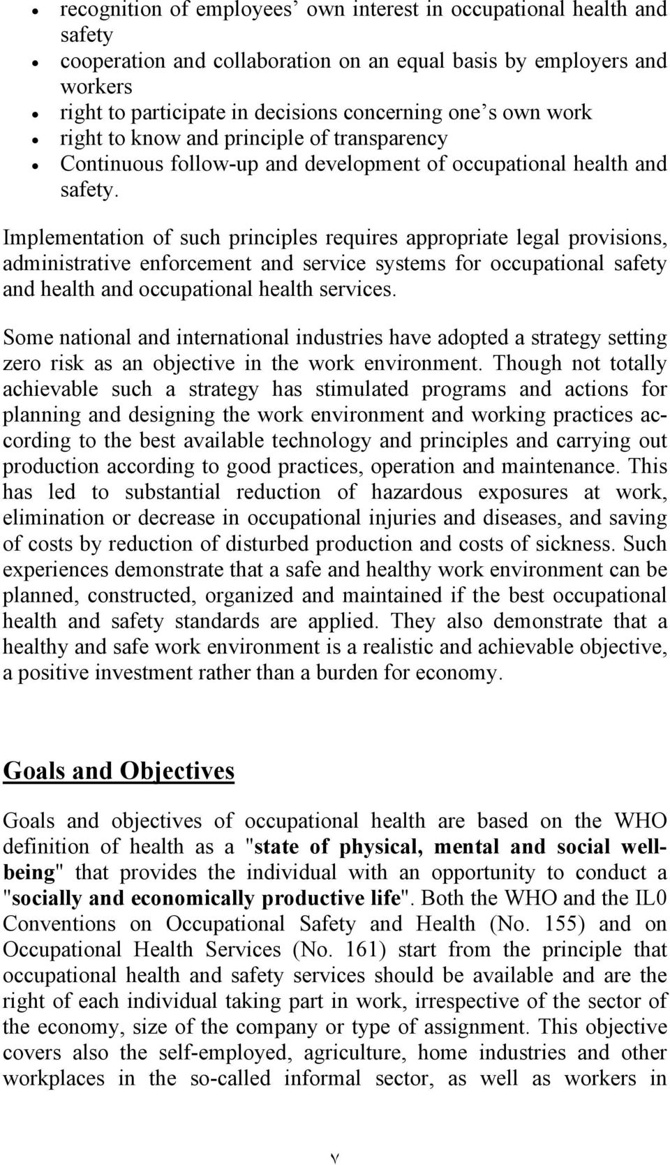 Implementation of such principles requires appropriate legal provisions, administrative enforcement and service systems for occupational safety and health and occupational health services.