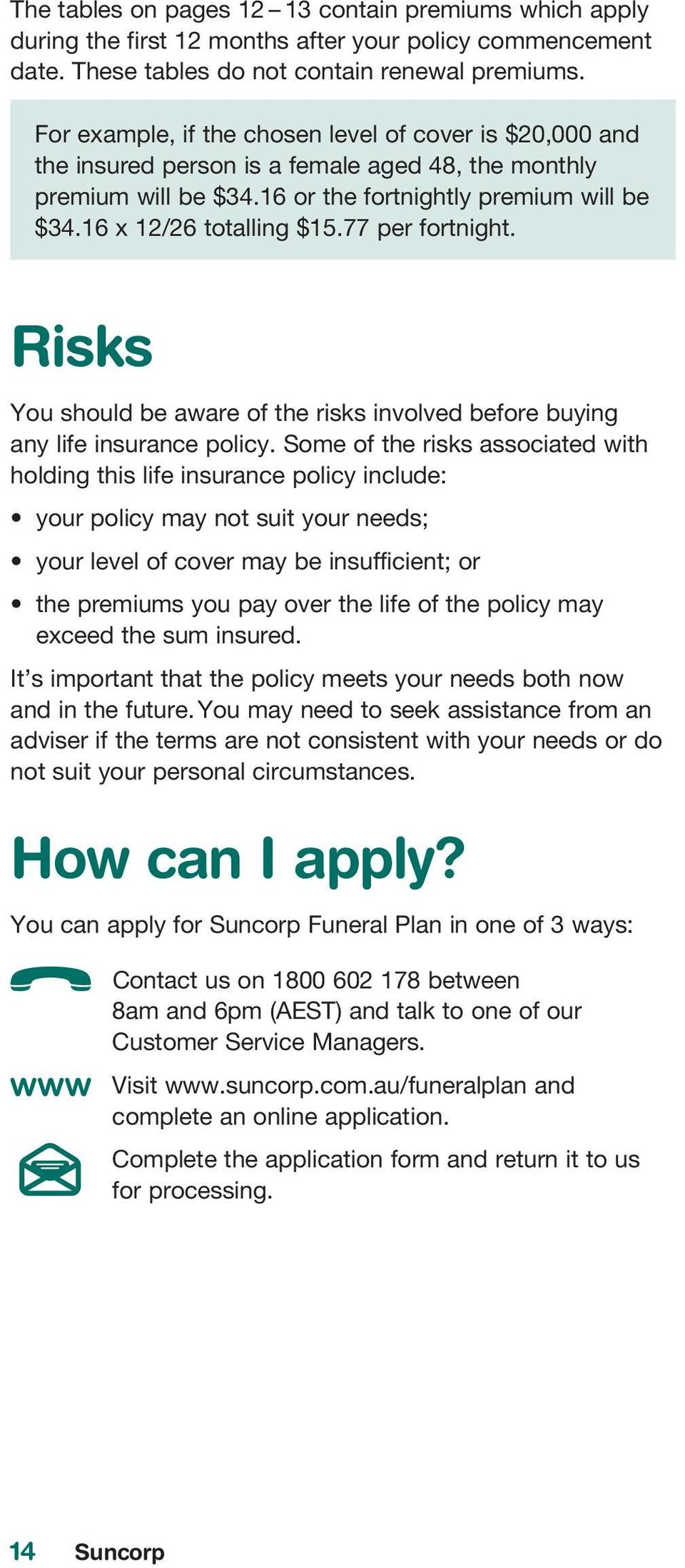 77 per fortnight. Risks You should be aware of the risks involved before buying any life insurance policy.