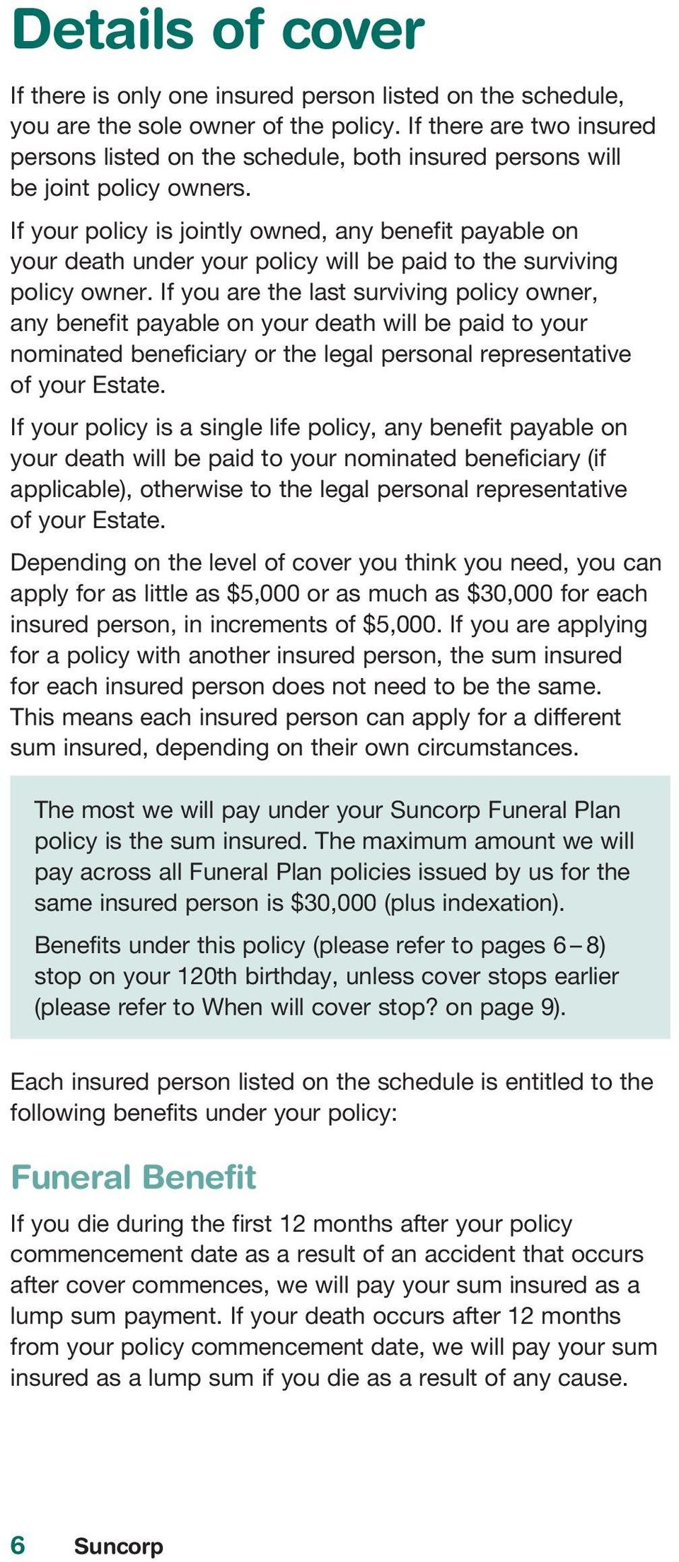 If your policy is jointly owned, any benefit payable on your death under your policy will be paid to the surviving policy owner.