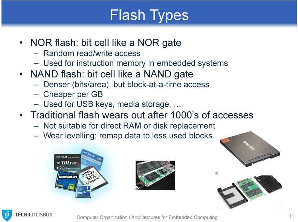 USB keys, media storage, Traditional flash wears out after 1000 s of accesses Not suitable for direct RAM or disk