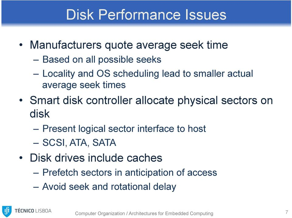 Present logical sector interface to host SCSI, ATA, SATA Disk drives include caches Prefetch sectors in