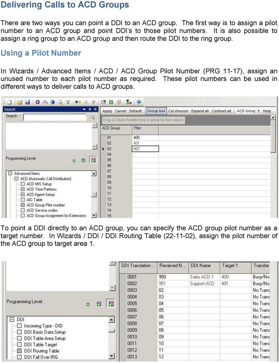 It is also possible to assign a ring group to an ACD group and then route the DDI to the ring group.