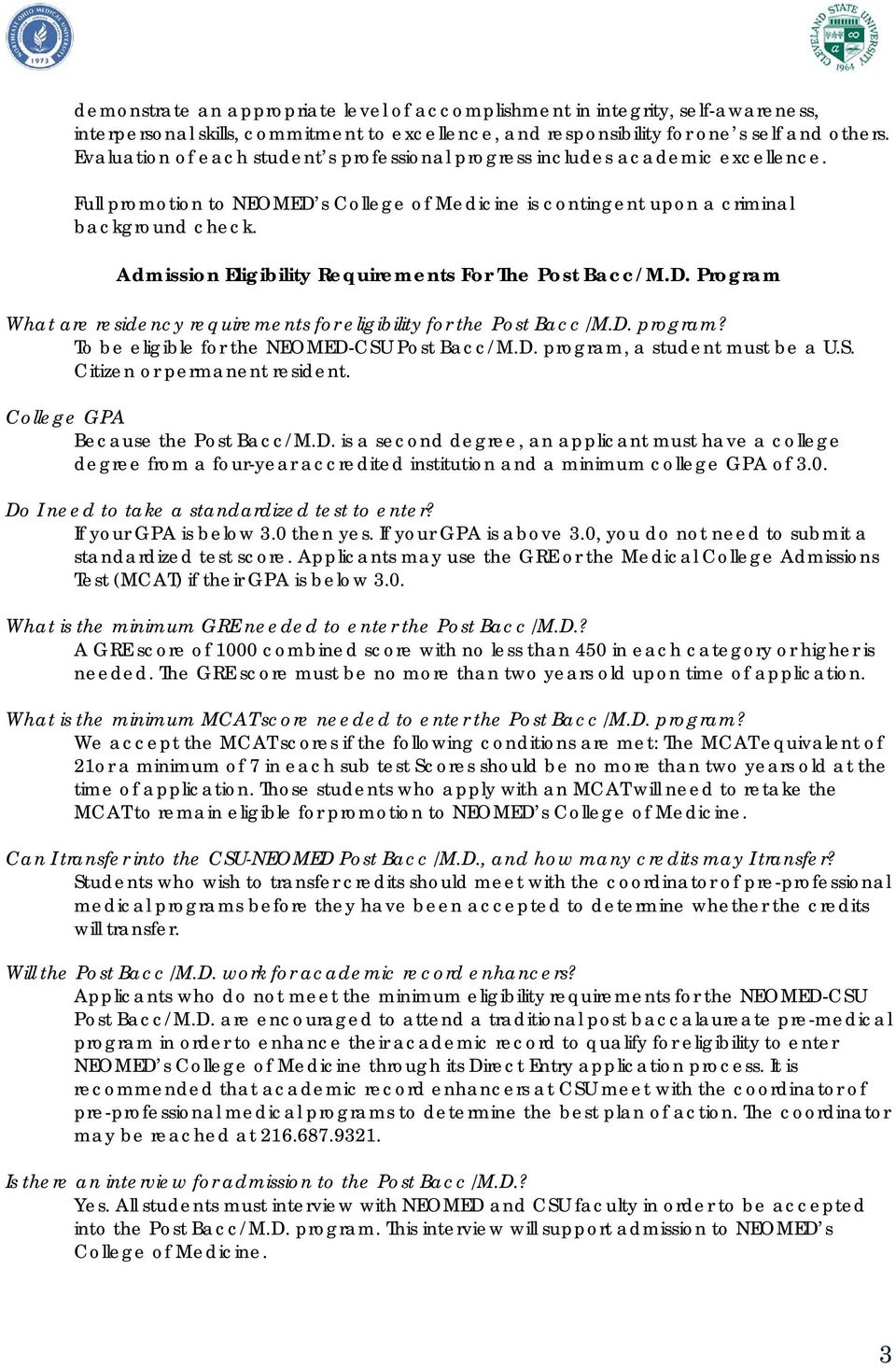 Admission Eligibility Requirements For The Post Bacc/M.D. Program What are residency requirements for eligibility for the Post Bacc/M.D. program? To be eligible for the NEOMED-CSU Post Bacc/M.D. program, a student must be a U.