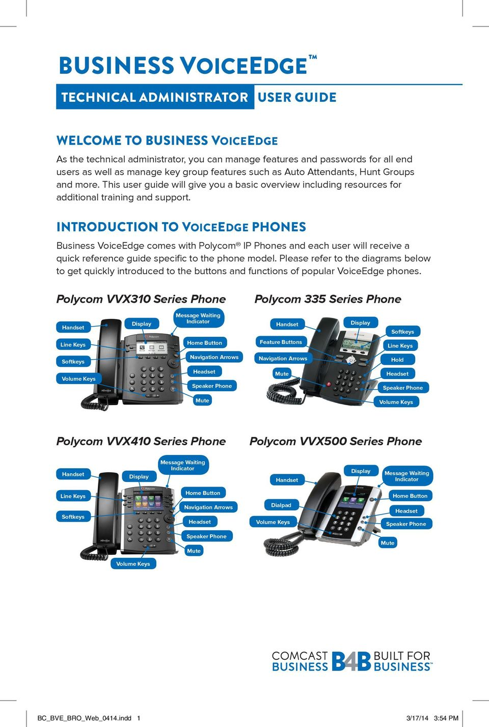 INTRODUCTION TO VOICEEDGE PHONES Business VoiceEdge comes with Polycom IP Phones and each user will receive a quick reference guide specific to the phone model.