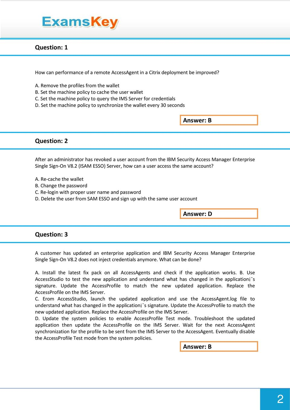 Set the machine policy to synchronize the wallet every 30 seconds Answer: B Question: 2 After an administrator has revoked a user account from the IBM Security Access Manager Enterprise Single