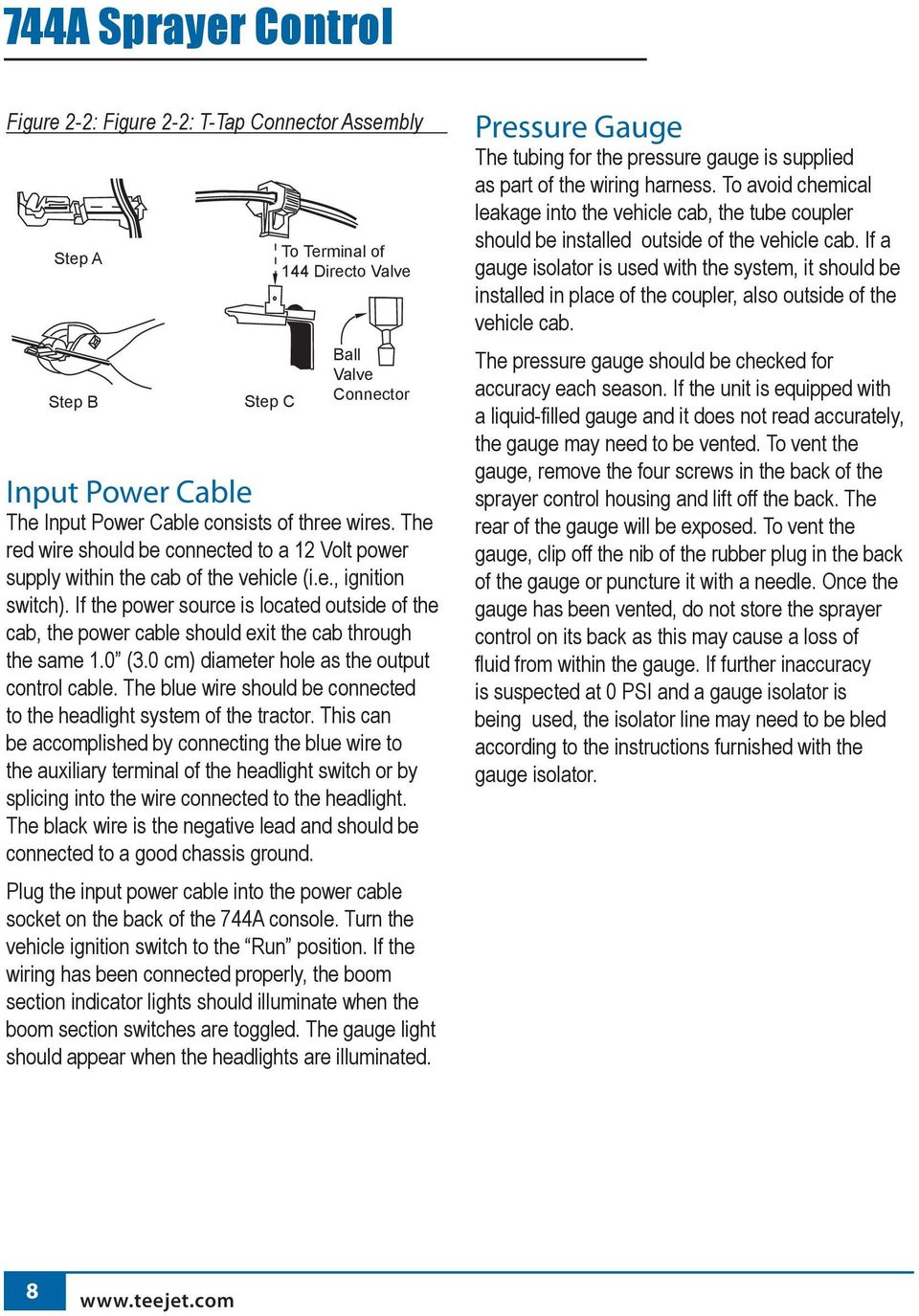 If the power source is located outside of the cab, the power cable should exit the cab through the same 1.0 (3.0 cm) diameter hole as the output control cable.