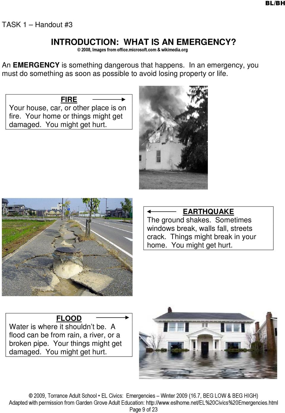 Your home or things might get damaged. You might get hurt. EARTHQUAKE The ground shakes. Sometimes windows break, walls fall, streets crack.
