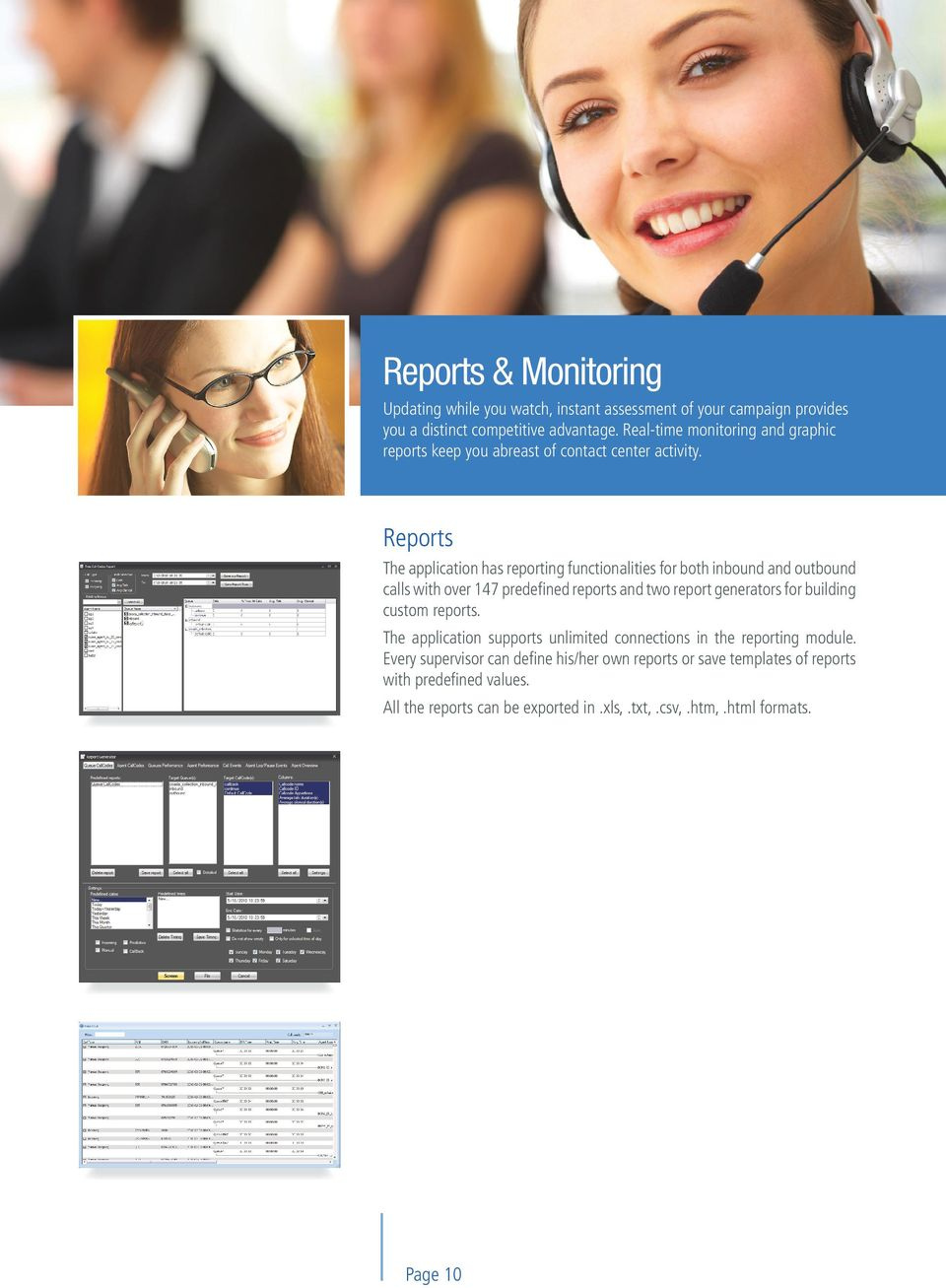 Reports The application has reporting functionalities for both inbound and outbound calls with over 147 predefined reports and two report generators for