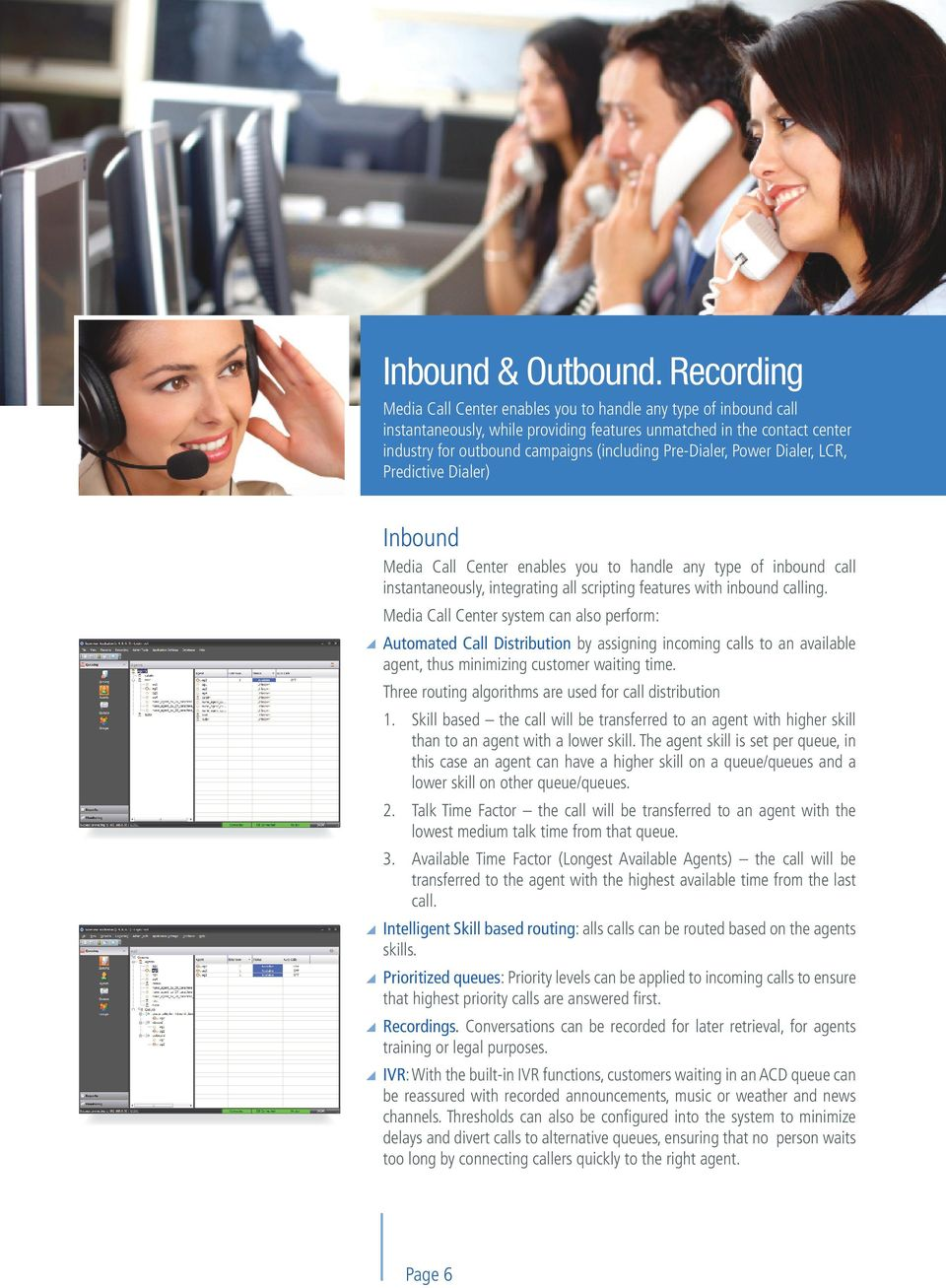 Pre-Dialer, Power Dialer, LCR, Predictive Dialer) Inbound Media Call Center enables you to handle any type of inbound call instantaneously, integrating all scripting features with inbound calling.