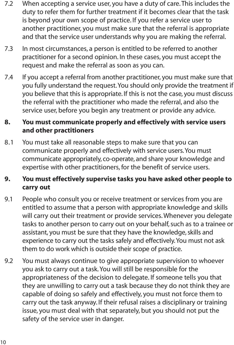 3 In most circumstances, a person is entitled to be referred to another practitioner for a second opinion. In these cases, you must accept the request and make the referral as soon as you can. 7.