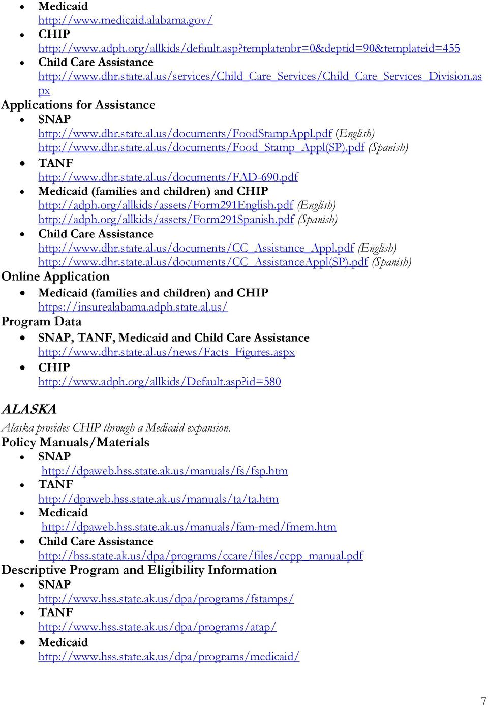 pdf (families and children) and CHIP http://adph.org/allkids/assets/form291english.pdf (English) http://adph.org/allkids/assets/form291spanish.pdf (Spanish) http://www.dhr.state.al.us/documents/cc_assistance_appl.