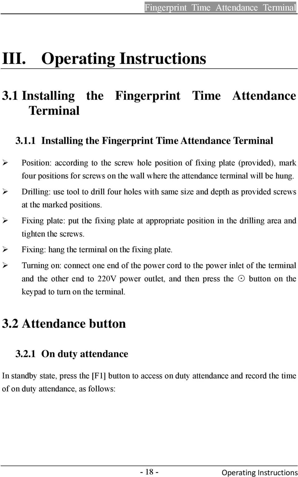 1 Installing the Fingerprint Time Attendance Terminal Position: according to the screw hole position of fixing plate (provided), mark four positions for screws on the wall where the attendance