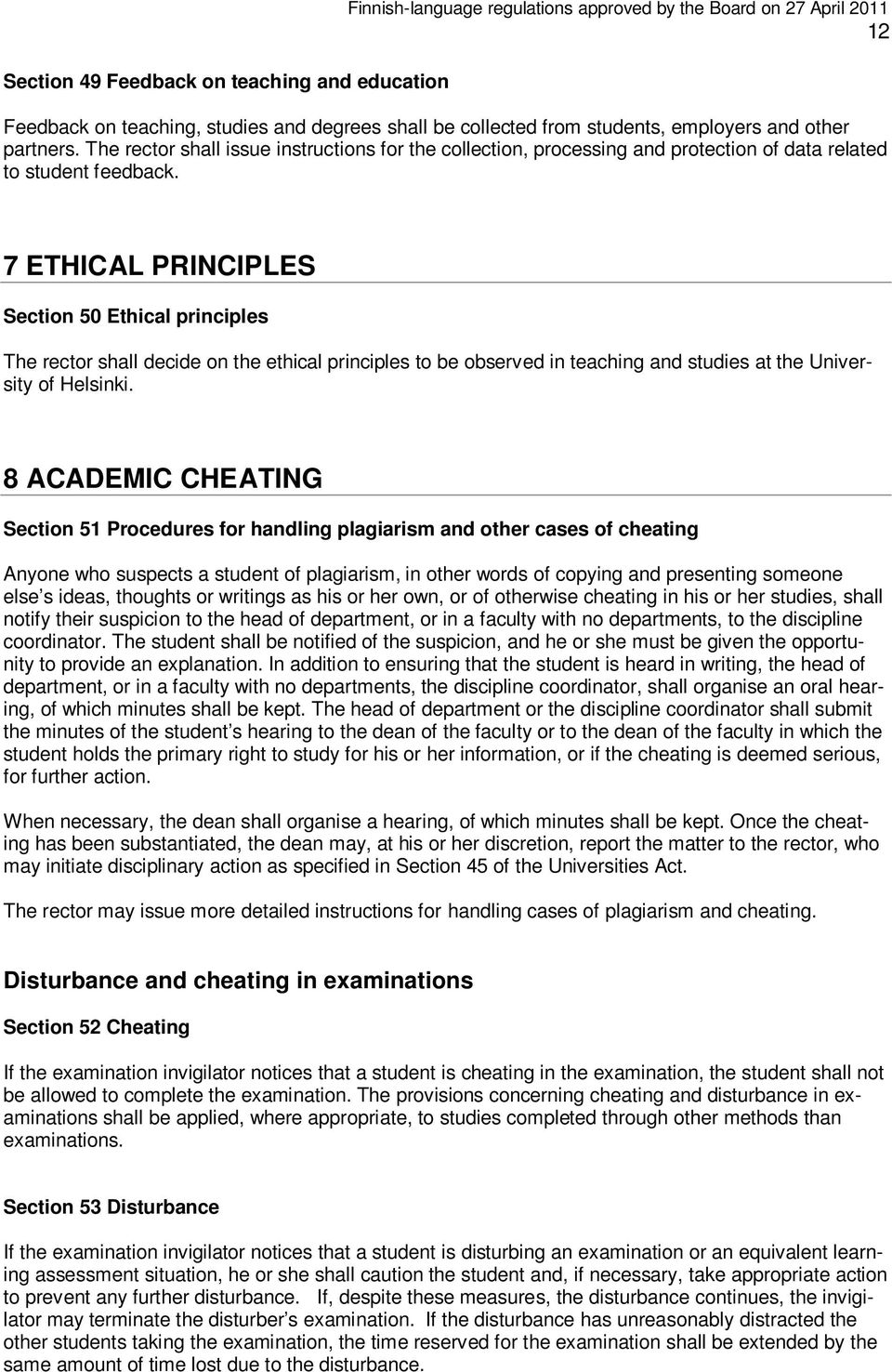 7 ETHICAL PRINCIPLES Section 50 Ethical principles The rector shall decide on the ethical principles to be observed in teaching and studies at the University of Helsinki.