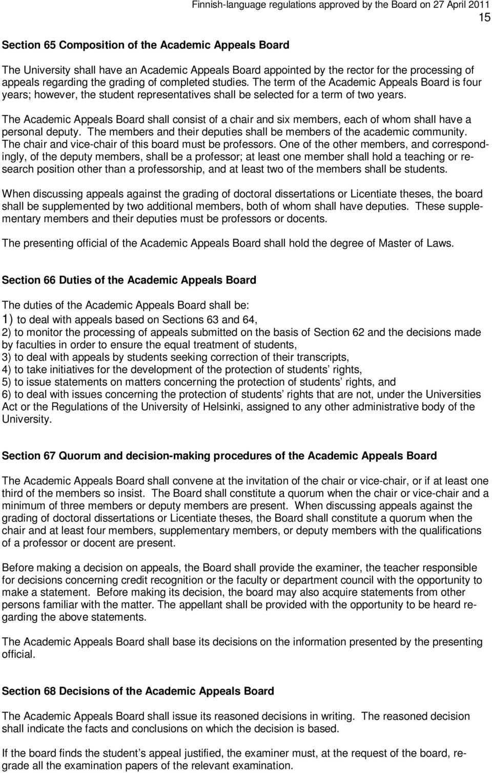 The term of the Academic Appeals Board is four years; however, the student representatives shall be selected for a term of two years.