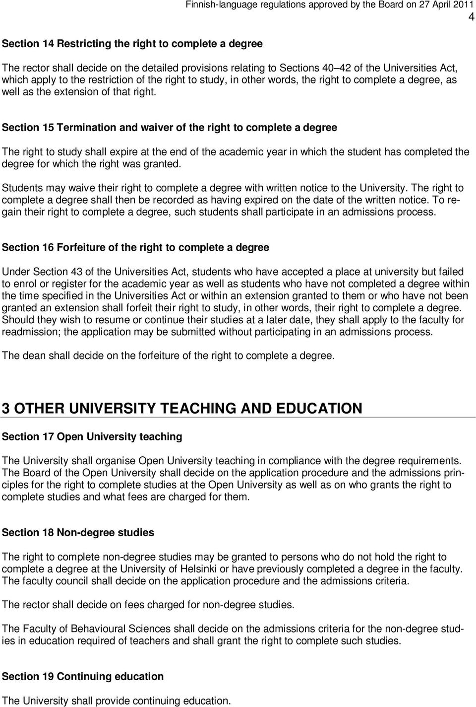 Section 15 Termination and waiver of the right to complete a degree The right to study shall expire at the end of the academic year in which the student has completed the degree for which the right