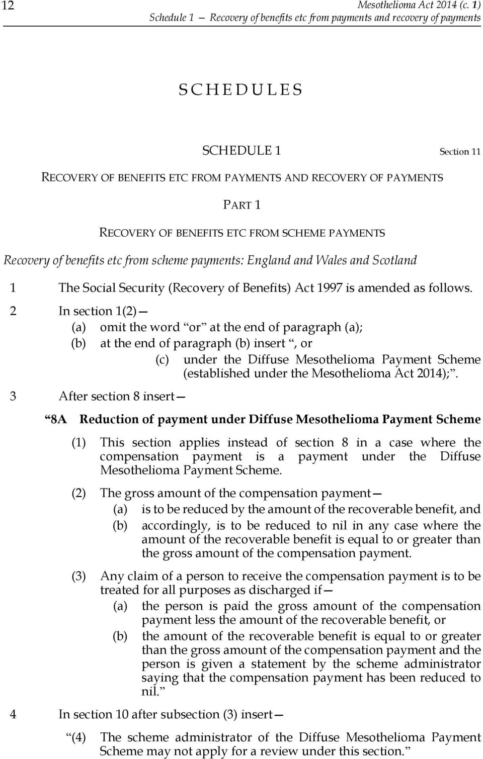 BENEFITS ETC FROM SCHEME PAYMENTS Recovery of benefits etc from scheme payments: England and Wales and Scotland 1 The Social Security (Recovery of Benefits) Act 1997 is amended as follows.