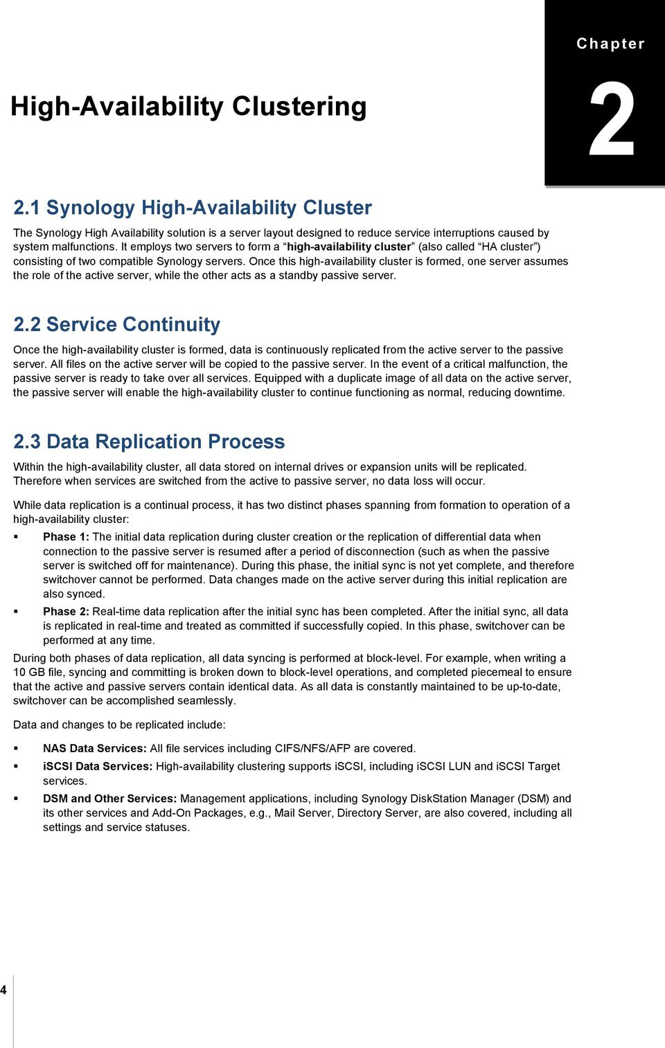It employs two servers to form a high-availability cluster (also called HA cluster ) consisting of two compatible Synology servers.