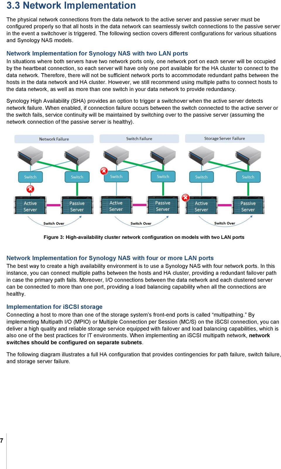 Network Implementation for Synology NAS with two LAN ports In situations where both servers have two network ports only, one network port on each server will be occupied by the heartbeat connection,