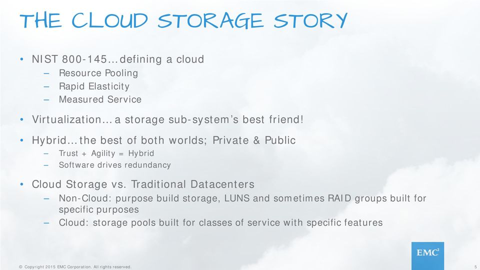 Hybrid the best of both worlds; Private & Public Trust + Agility = Hybrid Software drives redundancy Cloud Storage