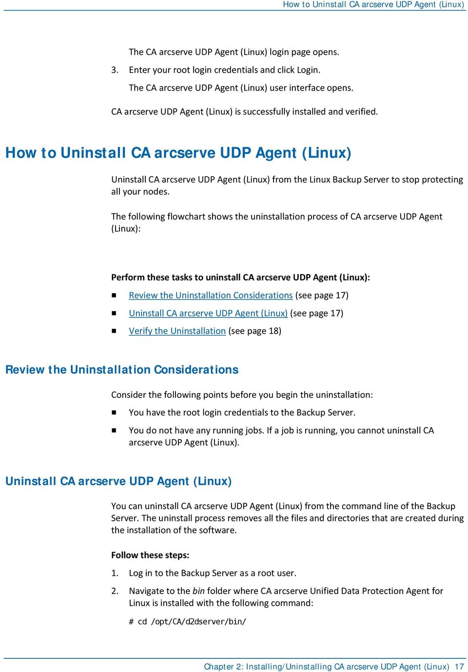 How to Uninstall CA arcserve UDP Agent (Linux) Uninstall CA arcserve UDP Agent (Linux) from the Linux Backup Server to stop protecting all your nodes.