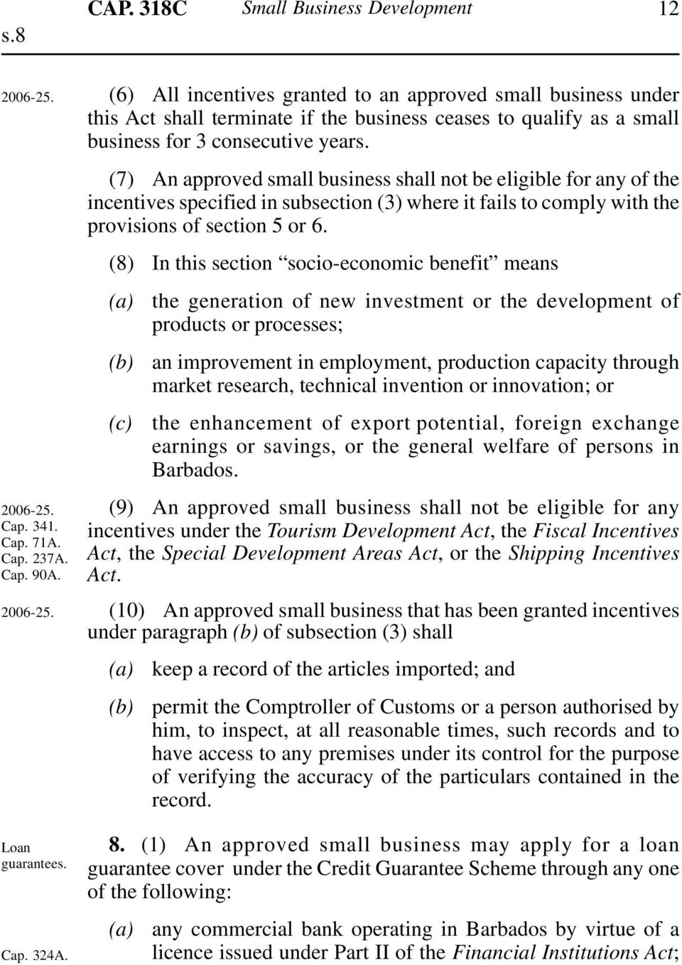 (7) An approved small business shall not be eligible for any of the incentives specified in subsection (3) where it fails to comply with the provisions of section 5 or 6.
