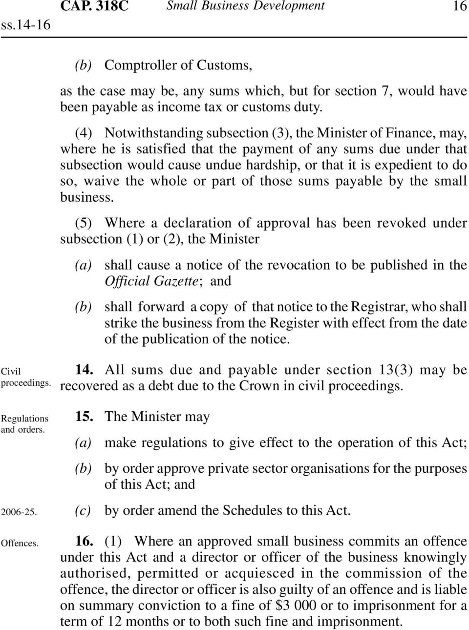 (4) Notwithstanding subsection (3), the Minister of Finance, may, where he is satisfied that the payment of any sums due under that subsection would cause undue hardship, or that it is expedient to