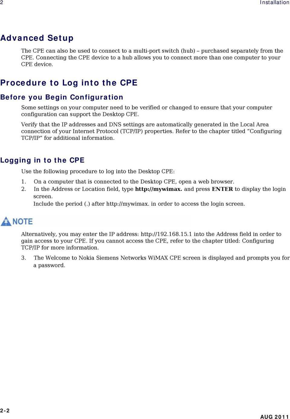 Procedure to Log into the CPE Before you Begin Configuration Some settings on your computer need to be verified or changed to ensure that your computer configuration can support the Desktop CPE.