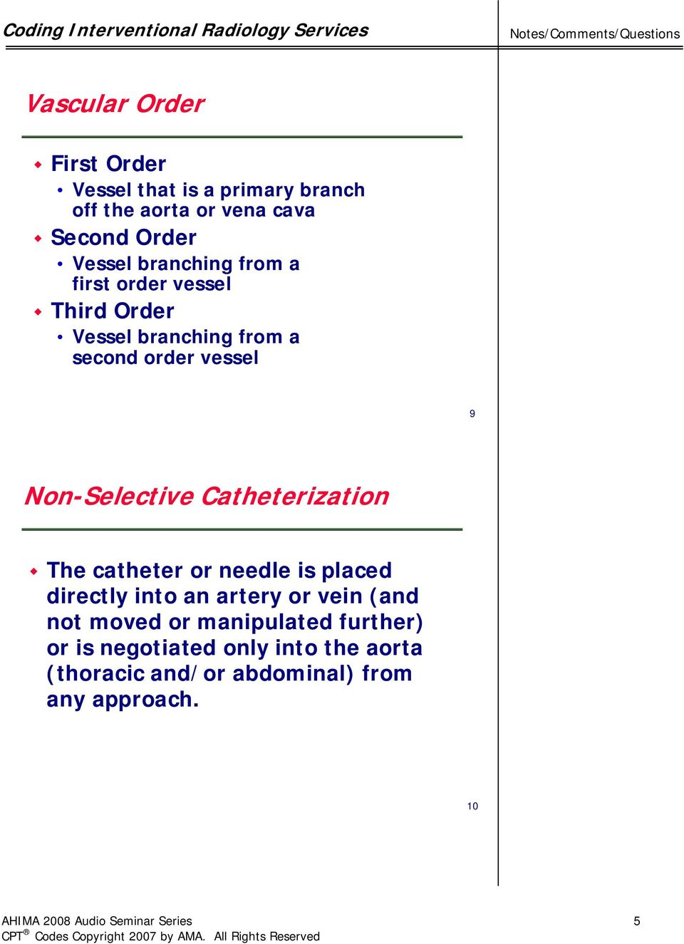 Catheterization The catheter or needle is placed directly into an artery or  vein (and not