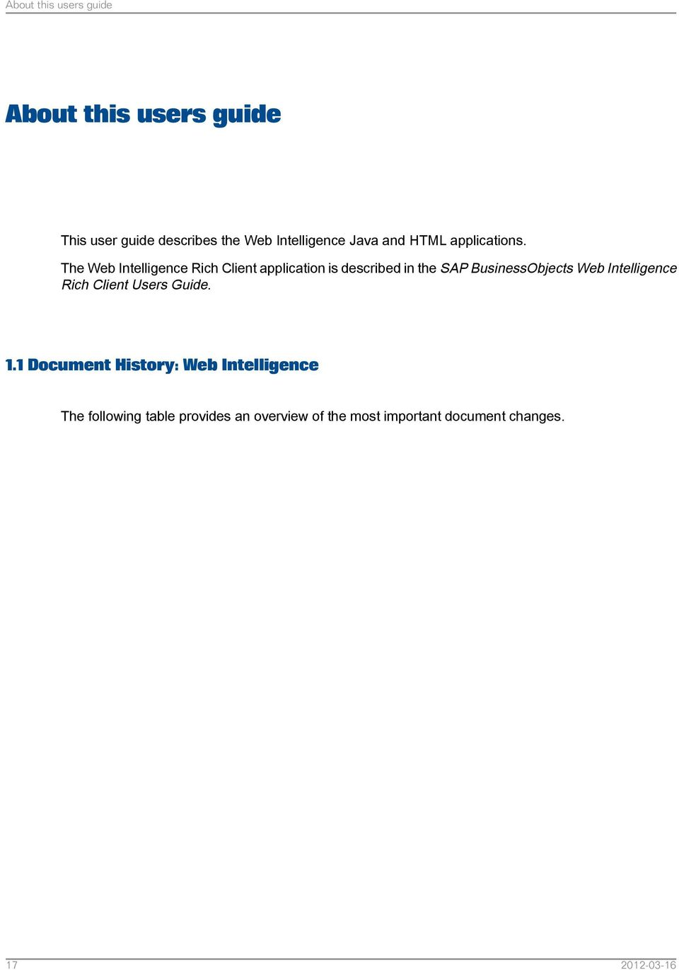 The Web Intelligence Rich Client application is described in the SAP  BusinessObjects Web. 18 About this users guide ...