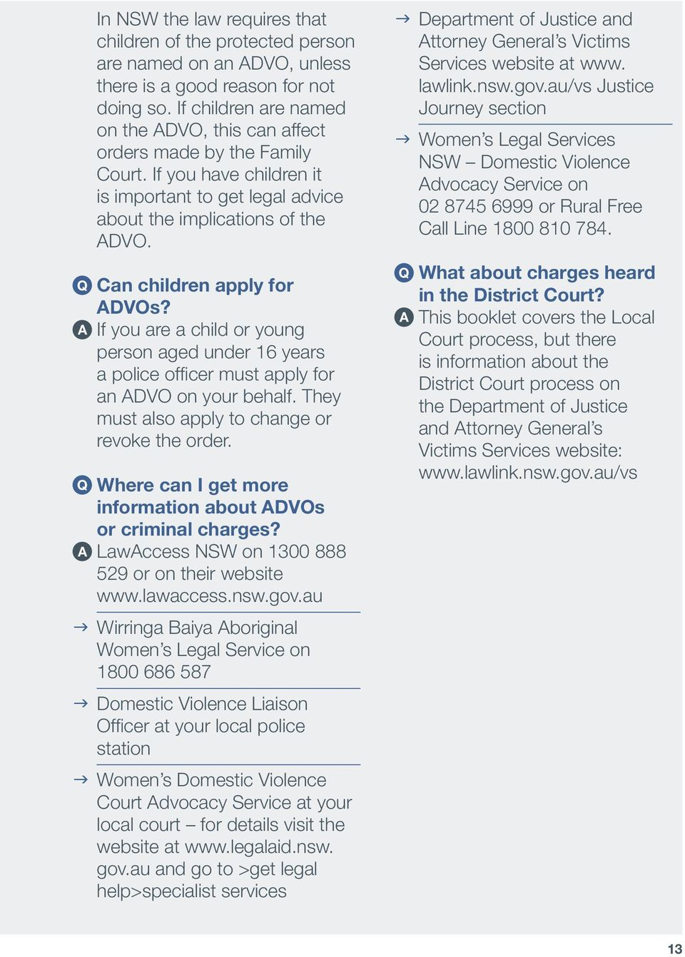 Q Can children apply for ADVOs? A If you are a child or young person aged under 16 years a police officer must apply for an ADVO on your behalf. They must also apply to change or revoke the order.