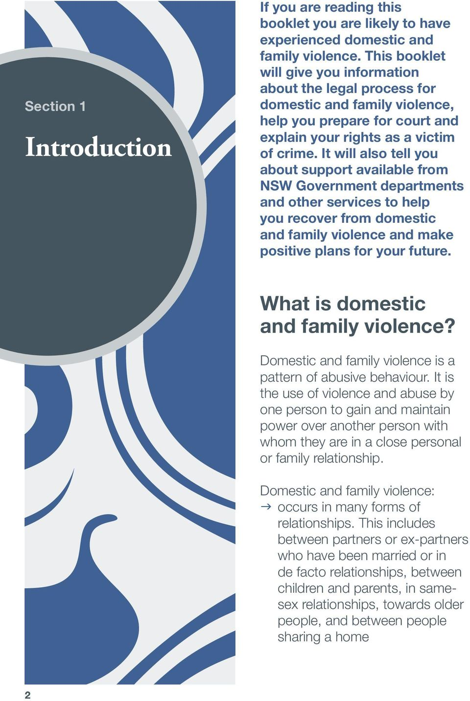 It will also tell you about support available from NSW Government departments and other services to help you recover from domestic and family violence and make positive plans for your future.