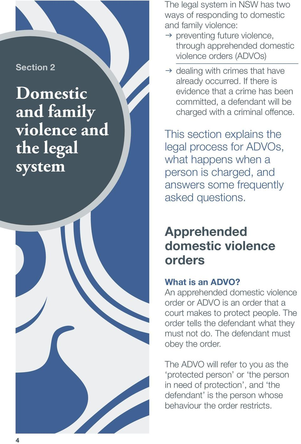 This section explains the legal process for ADVOs, what happens when a person is charged, and answers some frequently asked questions. Apprehended domestic violence orders What is an ADVO?