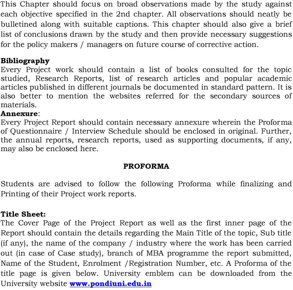 Bibliography Every Project work should contain a list of books consulted for the topic studied, Research Reports, list of research articles and popular academic articles published in different
