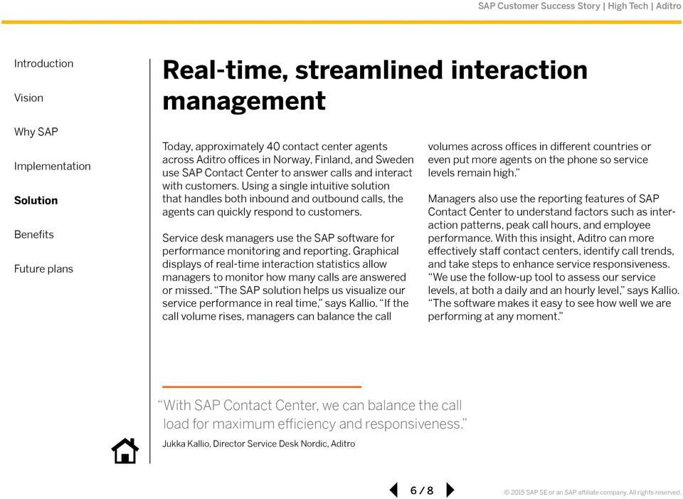Service desk managers use the SAP software for performance monitoring and reporting.