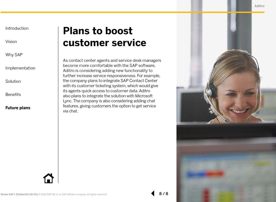 For example, the company plans to integrate SAP Contact Center with its customer ticketing system, which would give its agents quick access to customer data.