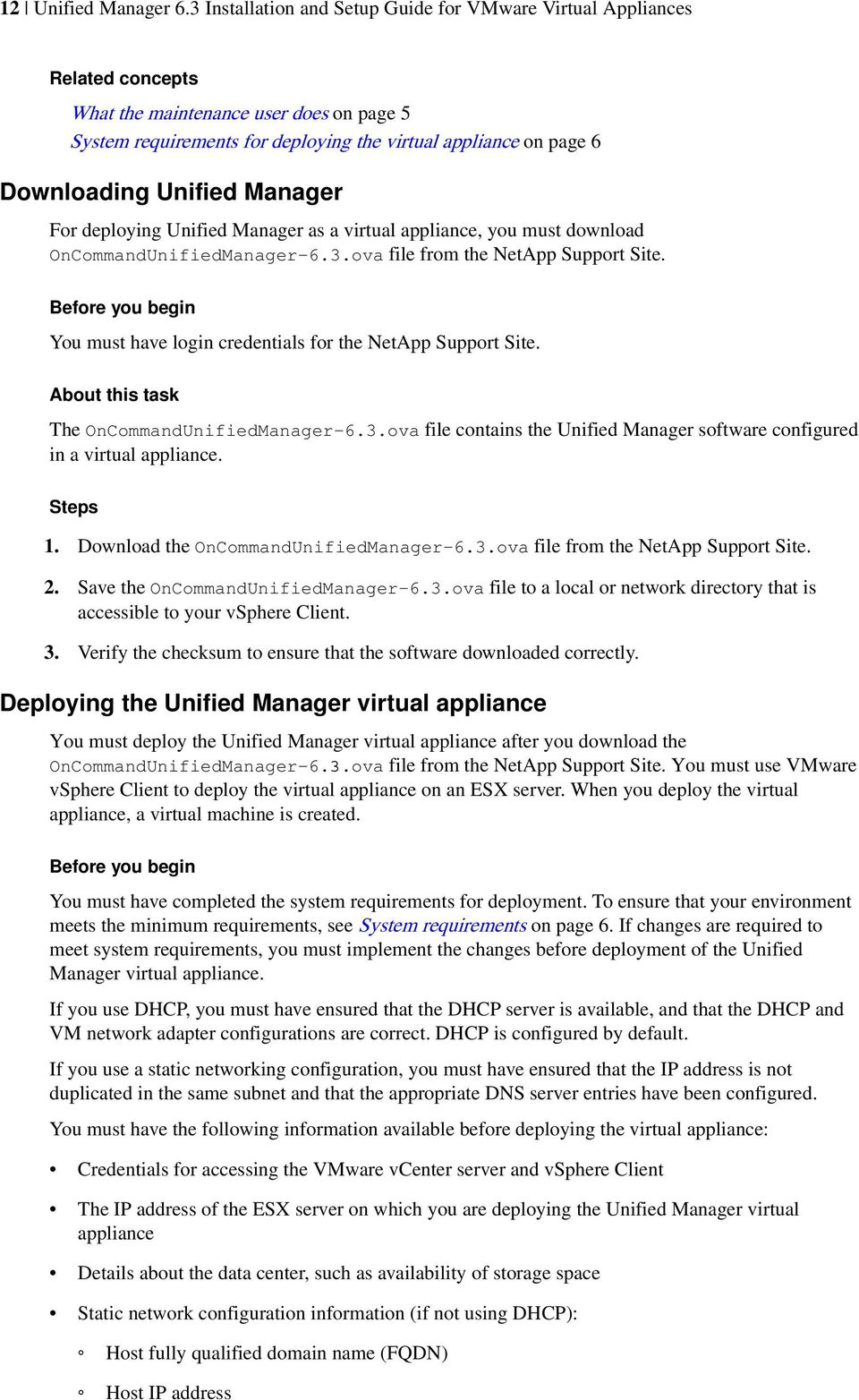 Unified Manager For deploying Unified Manager as a virtual appliance, you must download OnCommandUnifiedManager-6.3.ova file from the NetApp Support Site.