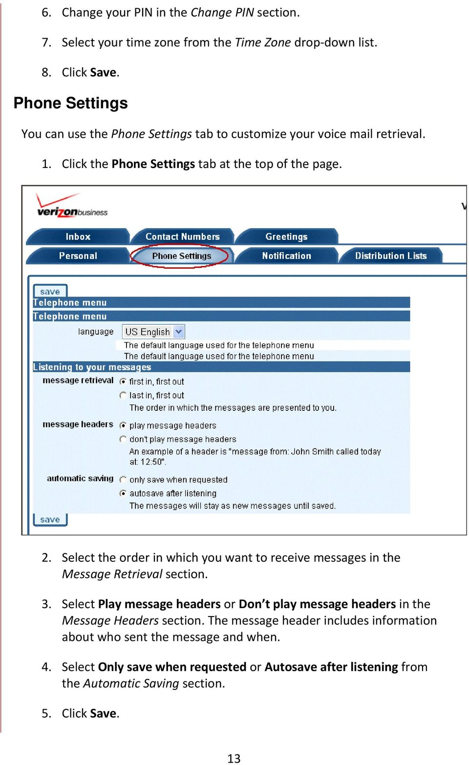 Select the order in which you want to receive messages in the Message Retrieval section. 3.