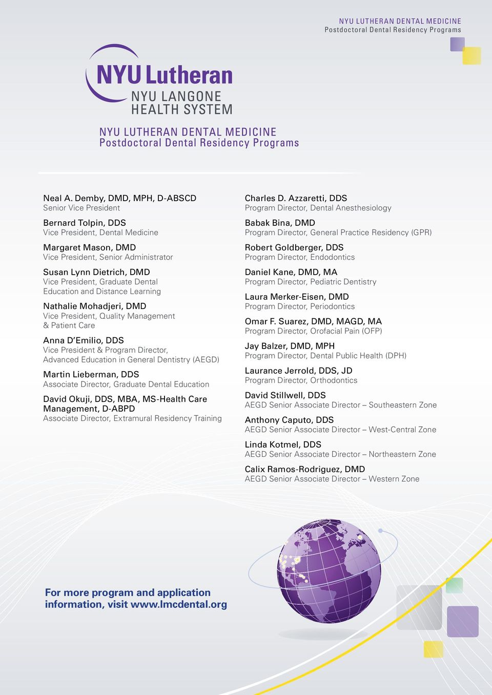 NYU Lutheran Dental Medicine currently offers six programs approved