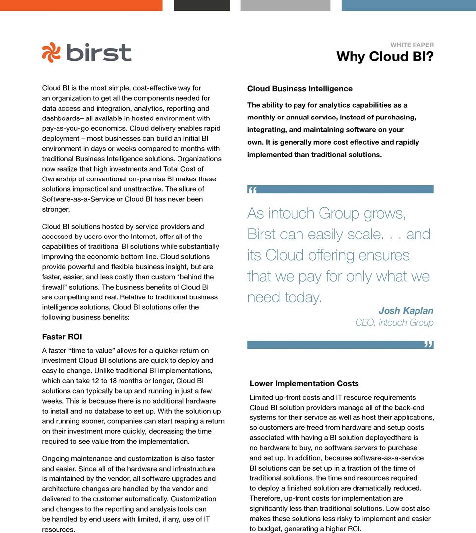 Cloud delivery enables rapid deployment most businesses can build an initial BI environment in days or weeks compared to months with traditional Business Intelligence solutions.