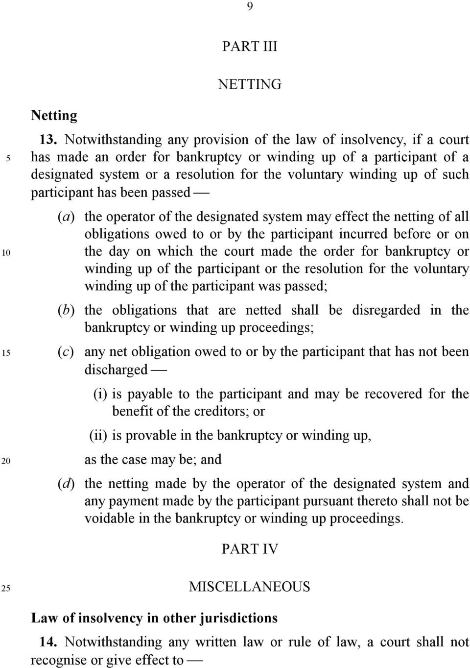 of such participant has been passed (a) the operator of the designated system may effect the netting of all obligations owed to or by the participant incurred before or on the day on which the court
