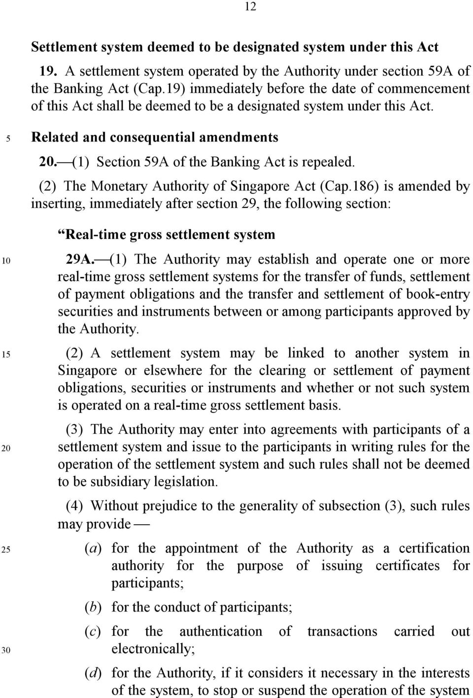(1) Section 9A of the Banking Act is repealed. (2) The Monetary Authority of Singapore Act (Cap.