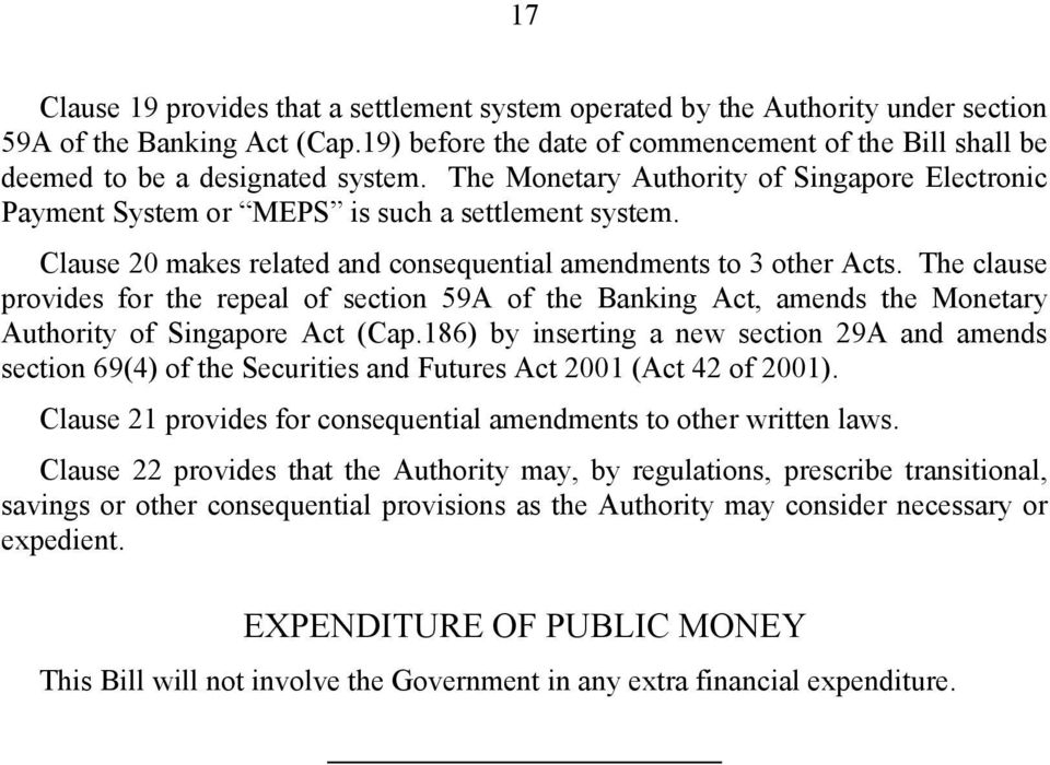Clause makes related and consequential amendments to 3 other Acts. The clause provides for the repeal of section 9A of the Banking Act, amends the Monetary Authority of Singapore Act (Cap.