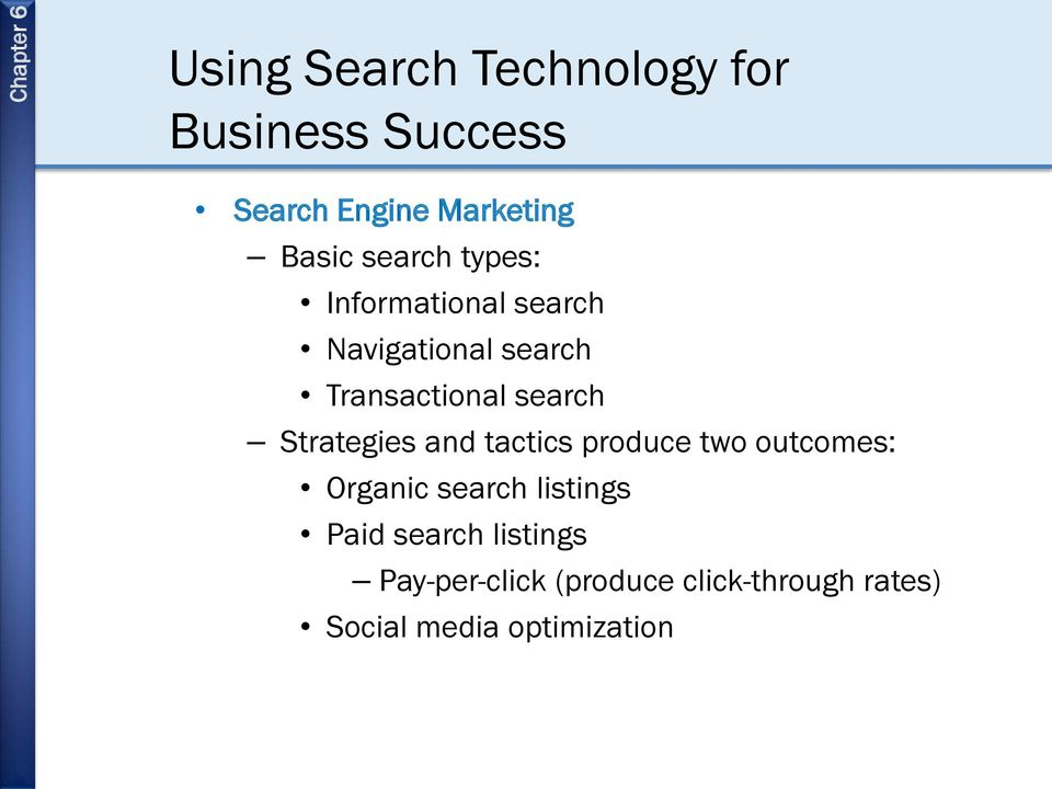 Strategies and tactics produce two outcomes: Organic search listings Paid