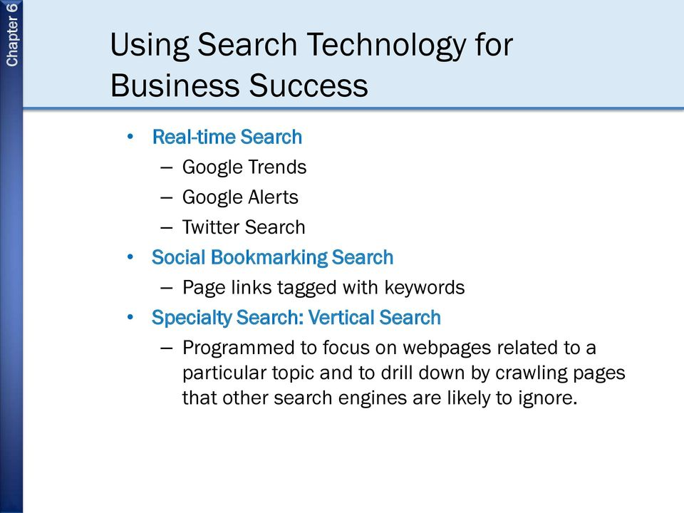 Specialty Search: Vertical Search Programmed to focus on webpages related to a