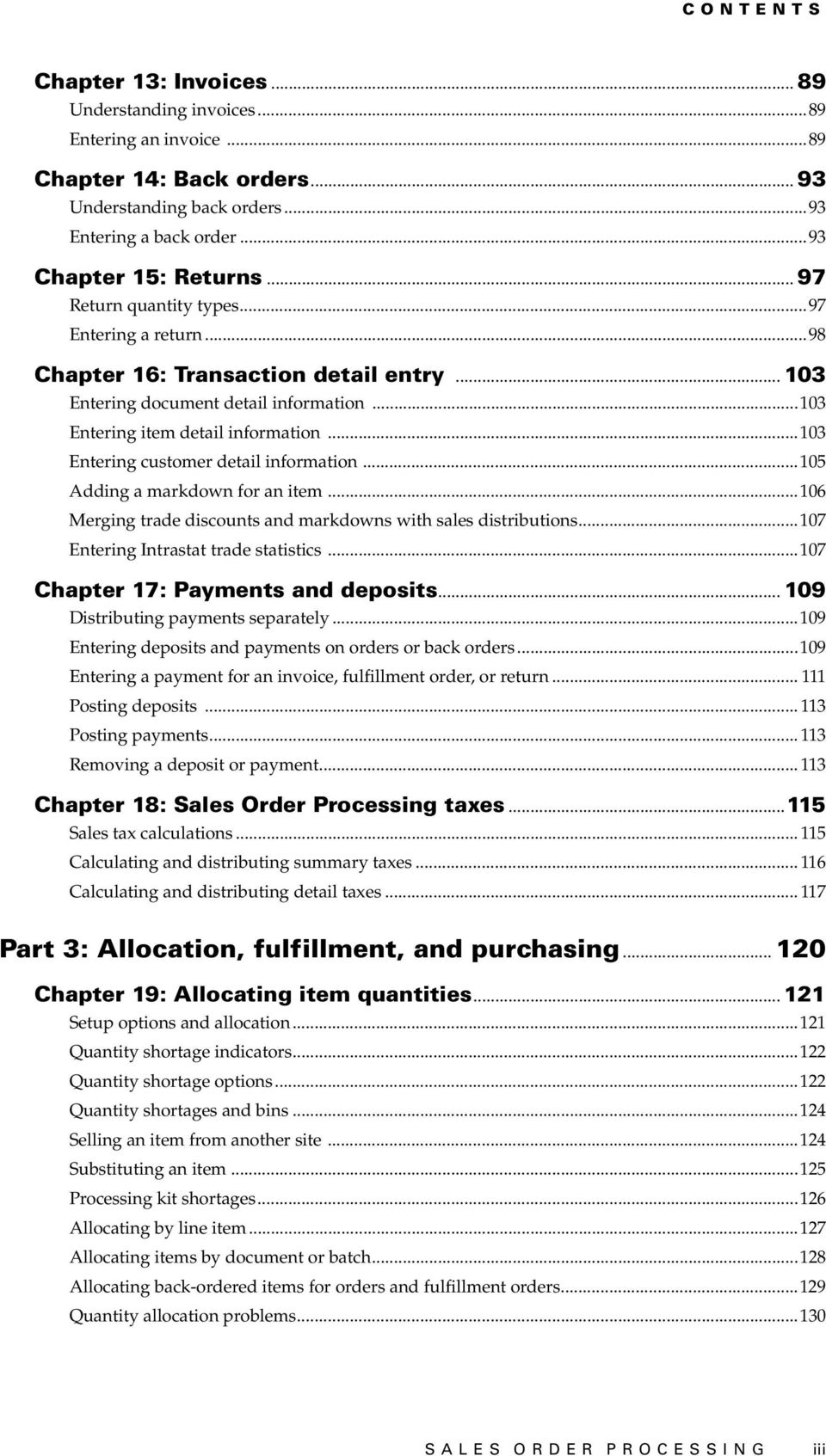 ..103 Entering customer detail information...105 Adding a markdown for an item...106 Merging trade discounts and markdowns with sales distributions...107 Entering Intrastat trade statistics.