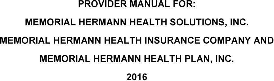 PROVIDER MANUAL FOR: MEMORIAL HERMANN HEALTH SOLUTIONS, INC