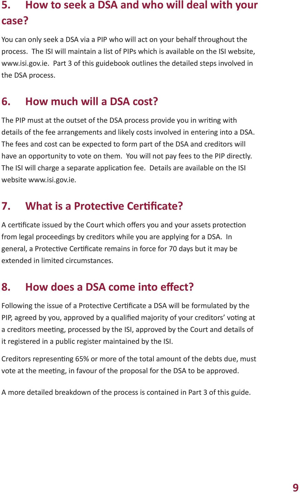 How much will a DSA cost? The PIP must at the outset of the DSA process provide you in writing with details of the fee arrangements and likely costs involved in entering into a DSA.
