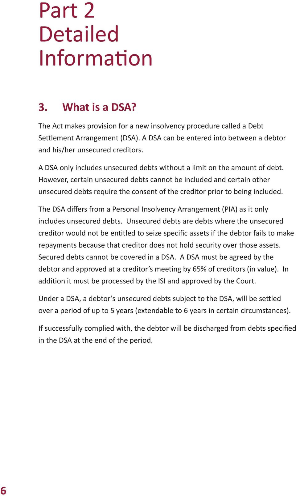 However, certain unsecured debts cannot be included and certain other unsecured debts require the consent of the creditor prior to being included.