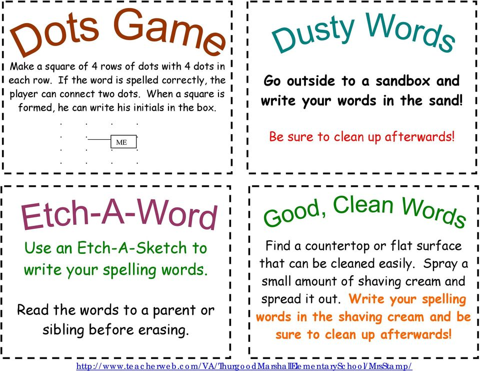 Be sure to clean up afterwards! Use an Etch-A-Sketch to write your spelling words. Read the words to a parent or sibling before erasing.