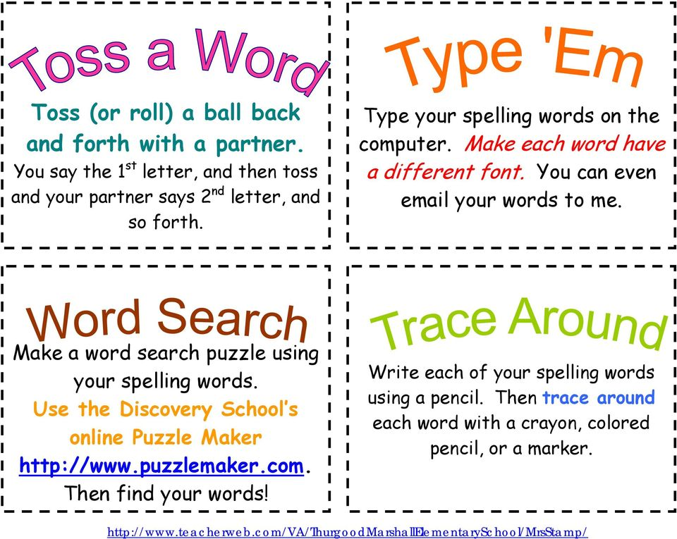 Make each word have a different font. You can even email your words to me. Make a word search puzzle using your spelling words.
